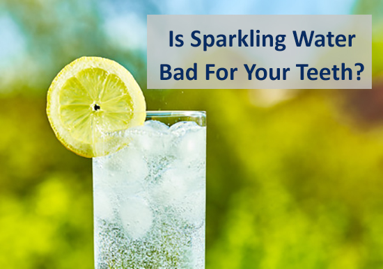 Is Carbonated Water or Sparkling Water Bad For Your Teeth?